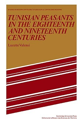 Tunisian Peasants in the Eighteenth and Nineteenth Centuries Lucette Valensi