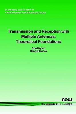 Transmission and Reception with Multiple Antennas: Theoretical Foundations  by  Ezio Biglieri
