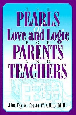 The Pearls of Love and Logic for Parents and Teachers  by  Charles Fay