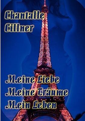 Meine Liebe Meine Trume Mein Leben  by  Chantalle Cillner