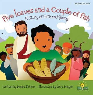 Five Loaves and a Couple of Fish: A Story of Faith and Giving  by  Deedra Scherm
