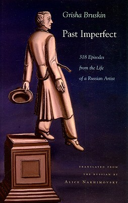 Past Imperfect: 318 Episodes from the Life of a Russian Artist  by  Grisha Bruskin