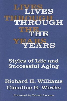 Lives Through the Years: Styles of Life and Successful Aging  by  Richard H. Williams