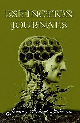 Extinction Journals Jeremy Robert Johnson