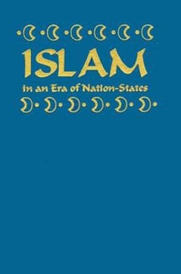 Islam in an Era of Nation-States: Politics and Religious Renewal in Muslim Southeast Asia Robert W. Hefner