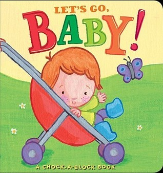 Lets Go, Baby!: A Chock-a-Block Book Jean McElroy