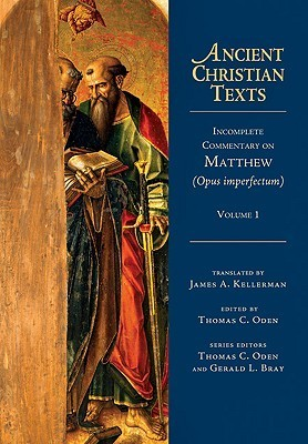 Incomplete Commentary on Matthew (Opus Imperfectum), Volume 1 Thomas C. Oden