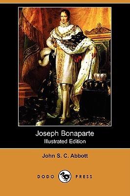 Joseph Bonaparte (Illustrated Edition) John S.C. Abbott