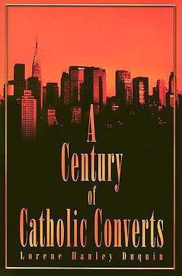 A Century of Catholic Converts Lorene Hanley Duquin