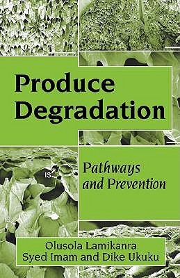 Produce Degradation: Pathways and Prevention  by  Olusola Lamikanra