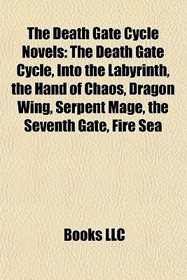 The Death Gate Cycle Novels: The Death Gate Cycle, Into the Labyrinth, the Hand of Chaos, Dragon Wing, Serpent Mage, the Seventh Gate, Fire Sea  by  Books LLC
