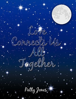 Love Connects Us All Together  by  Patty Jones