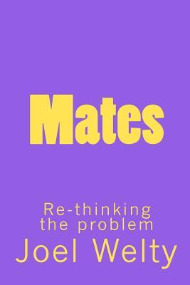 Mates: Re-Thinking the Problem MR Joel Welty