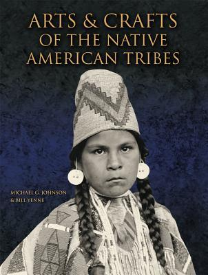 Arts & Crafts of the Native American Tribes Michael G. Johnson