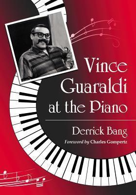 Vince Guaraldi at the Piano Derrick Bang