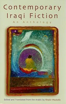 Contemporary Iraqi Fiction: An Anthology Shakir Mustafa