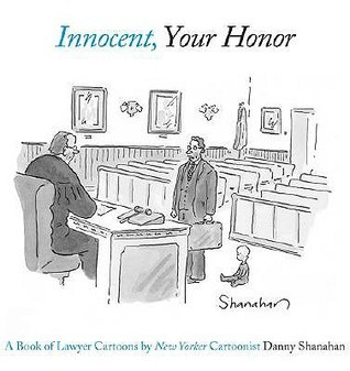 Innocent, Your Honor: A Book of Lawyer Cartoons  by  Danny Shanahan