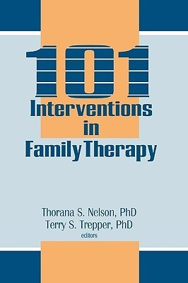 101 Interventions in Family Therapy (Haworth Marriage and the Family)  by  Thorana S. Nelson
