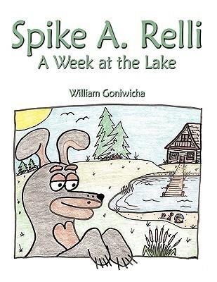 Spike A. Relli: A Week at the Lake William Goniwicha