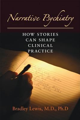 Narrative Psychiatry: How Stories Can Shape Clinical Practice  by  Bradley  Lewis