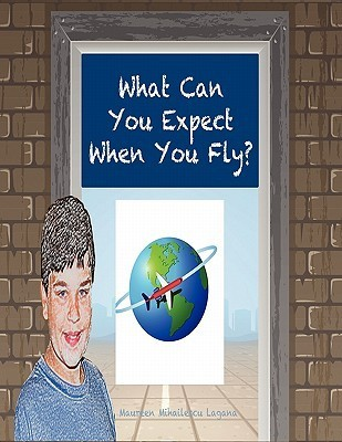 What Can You Expect When You Fly? Maureen Mihailescu Lagana