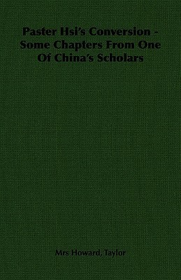 Paster Hsis Conversion - Some Chapters from One of Chinas Scholars  by  Geraldine  Taylor