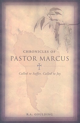 Chronicles of Pastor Marcus: Called to Suffer, Called to Joy  by  R. a. Goulding