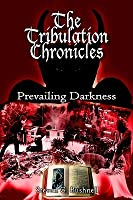 The Tribulation Chronicles:Prevailing Darkness Steven G. Bushnell