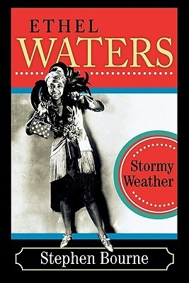 Ethel Waters: Stormy Weather  by  Stephen Bourne