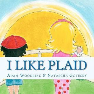 I Like Plaid  by  Adam Woodring