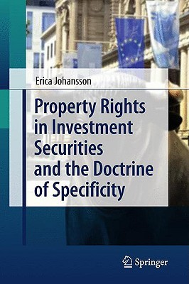 Property Rights in Investment Securities and the Doctrine of Specificity  by  Erica Johansson