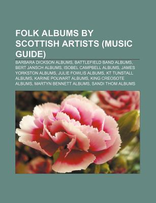 Folk Albums  by  Scottish Artists (Music Guide): Barbara Dickson Albums, Battlefield Band Albums, Bert Jansch Albums, Isobel Campbell Albums by Source Wikipedia