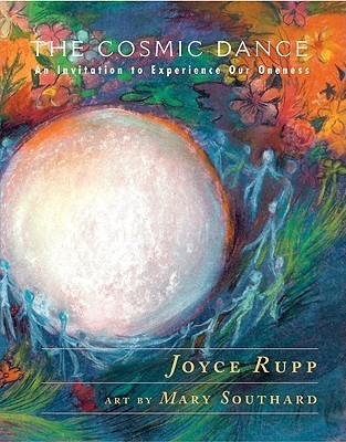 The Cosmic Dance: An Invitation to Experience Our Oneness Joyce Rupp
