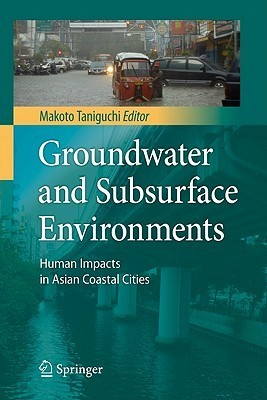Groundwater And Subsurface Environments: Human Impacts In Asian Coastal Cities Makoto Taniguchi