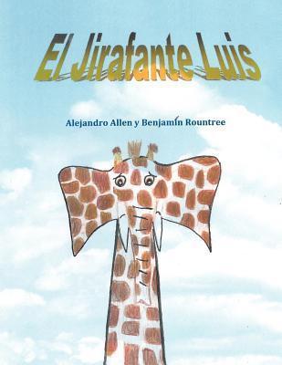 El Jirafante Luis: The Giraffephant Luis Alejandro Allen
