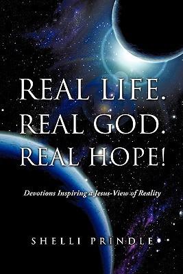 Real Life. Real God. Real Hope!  by  Shelli Prindle