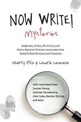 Now Write! Mysteries: Suspense, Crime, Thriller, and Other Mystery Fiction Exercises from Todays Best  Writers and Teachers  by  Sherry Ellis