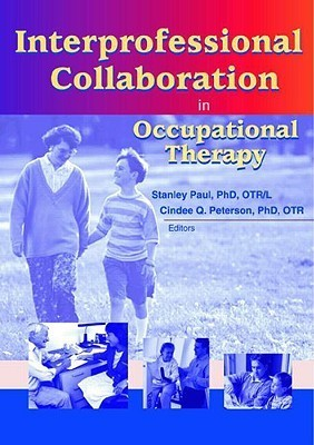 Interprofessional Collaboration in Occupational Therapy  by  Jonathan P. Roberts