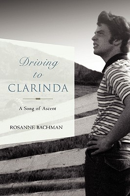Driving to Clarinda: A Song of Ascent Rosanne Bachman