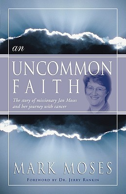An Uncommon Faith: The Story of Missionary Jan Moses and Her Journey with Cancer  by  Mark Moses