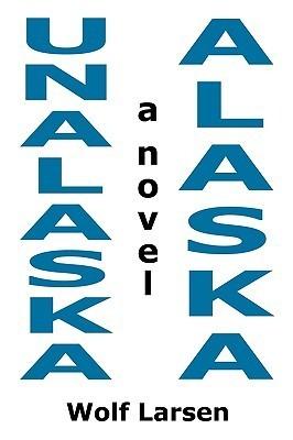 Unalaska, Alaska - The Novel  by  Wolf Larsen