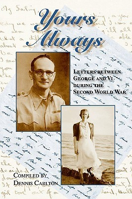 Yours Always: Letters Between George and VI During the Second World War Dennis Carlton