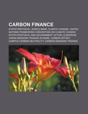 Carbon Finance: Kyoto Protocol, World Bank, Climate Change, United Nations Framework Convention on Climate Change Source Wikipedia