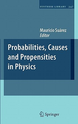 Probabilities, Causes and Propensities in Physics  by  Mauricio Suárez