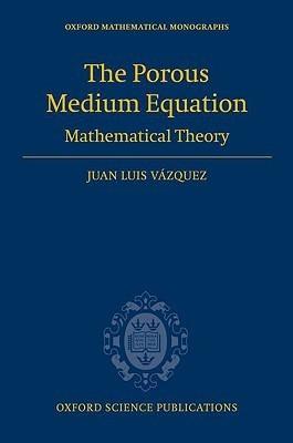 The Porous Medium Equation: Mathematical Theory  by  Juan Luis Vázquez