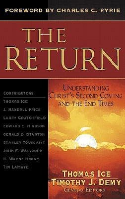 The Return: Understanding Christs Second Coming and the End Times Thomas Ice