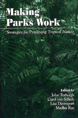 Making Parks Work: Strategies for Preserving Tropical Nature  by  John Terborgh