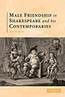 Male Friendship in Shakespeare and His Contemporaries Thomas MacFaul