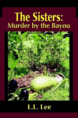 The Sisters: Murder  by  the Bayou by L.L. Lee