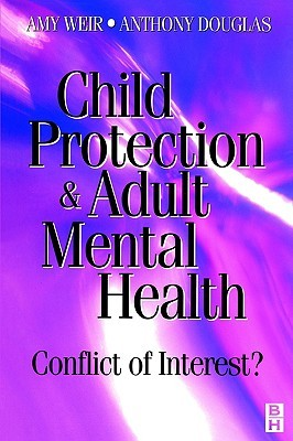 Child Protection & Adult Mental Health: Conflict of Interest? Amy Weir